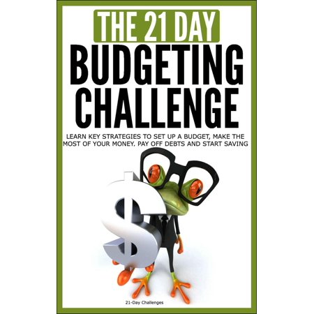 Budgeting: The 21-Day Budgeting Challenge - Learn Key Strategies to Set Up a Budget, Make the Most of Your Money, Pay Off Debts and Start Saving - (Best Strategy To Pay Off Credit Card Debt)