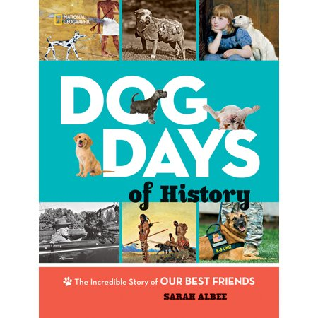 Dog Days of History : The Incredible Story of Our Best