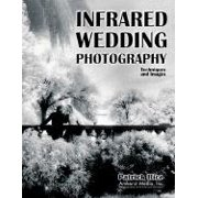Infrared Wedding Photography : Techniques and Images in Black & White