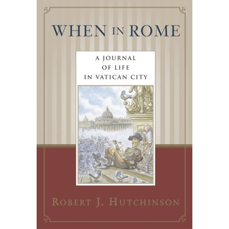 When in Rome : A Journal of Life in Vatican City -