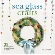 Sea Glass Crafts: 28 Fun Projects You Can Make at Home (Hardcover)