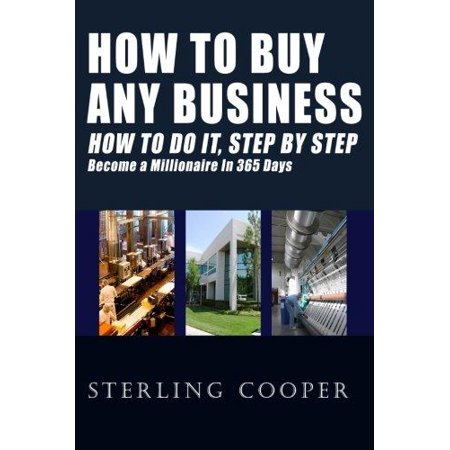 How To Buy Any Business How To Do It  Step By Step  Become A Millionaire In 365 Days