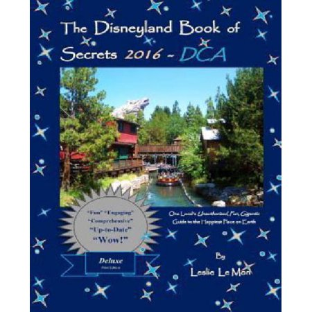 The Disneyland Book Of Secrets 2016   Dca  One Locals Unauthorized  Fun  Gigantic Guide To The Happiest Place On Earth