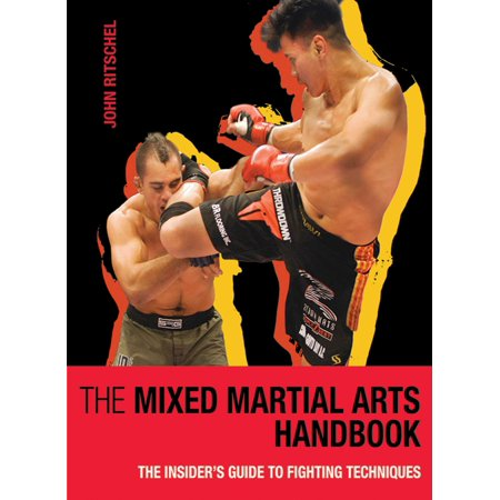 The Mixed Martial Arts Handbook : The Insider's Guide to Fighting (Best Mixed Martial Arts)