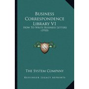 Business Correspondence Library V1 : How to Write Business Letters (1910)