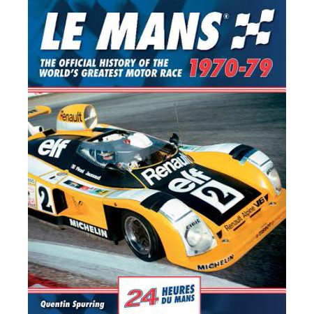 Le Mans 1970-79 : The Official History of the World's Greatest Motor Race (Le Mans Spurring)