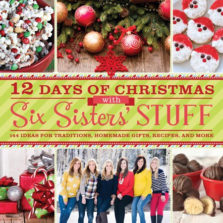 12 Days of Christmas with Six Sisters' Stuff : 144 Ideas for Traditions, Homemade Gifts, Recipes, and More ()
