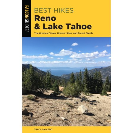 Best Hikes Reno and Lake Tahoe : The Greatest Views, Historic Sites, and Forest