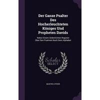 Der Ganze Psalter Des Hocherleuchteten Koniges Und Propheten Davids: Nebst Einem Ordentlichen Register Uber Den Psalmen Nach Dem Alphabet (Hardcover)
