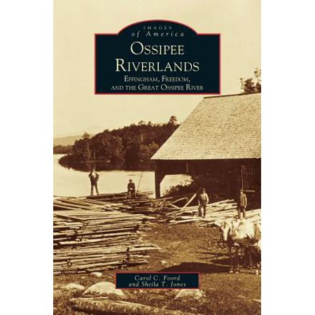 Ossipee Riverlands : Effingham, Freedom, and the Great Ossipee