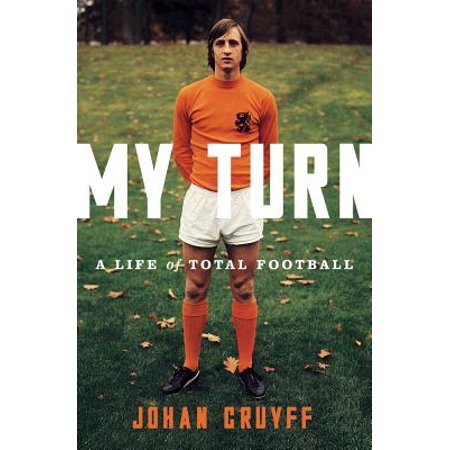 My Turn : A Life of Total Football (My Kindle Won T Turn On Or Charge)