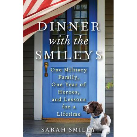 Dinner with the Smileys : One Military Family, One Year of Heroes, and Lessons for a Lifetime - Dinner Themes For Families