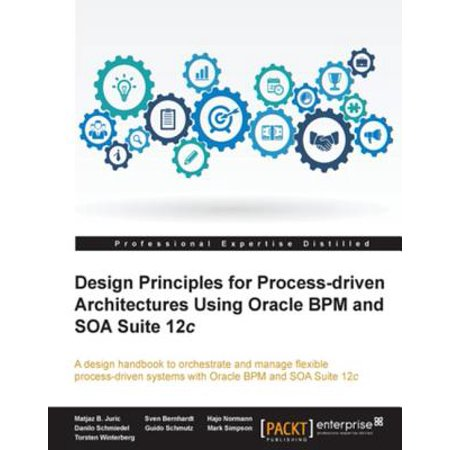 Design Principles for Process-driven Architectures Using Oracle BPM and SOA Suite 12c -