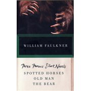 THREE FAMOUS SHORT NOVELS : Spotted Horses, Old Man, The Bear