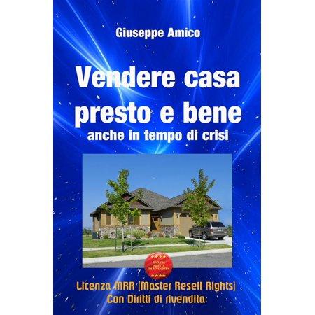 Vendere casa presto e bene - anche in tempo di crisi (Licenza MRR - Master Resell Rights con diritti di rivendita) - (Best Items To Resell)