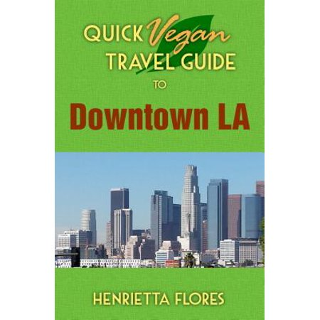 Quick Vegan Travel Guide to Downtown LA - eBook](Downtown La Halloween Events)
