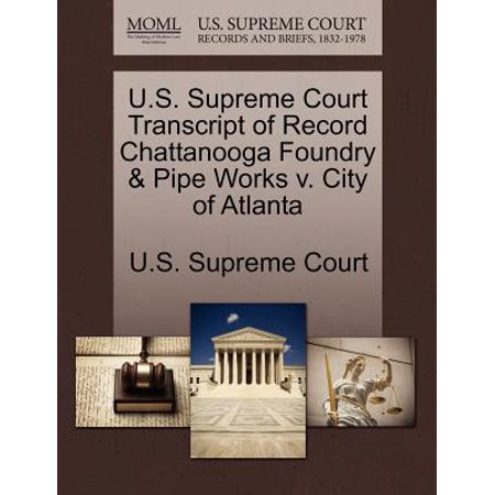 U.S. Supreme Court Transcript of Record Chattanooga Foundry & Pipe Works V. City of Atlanta