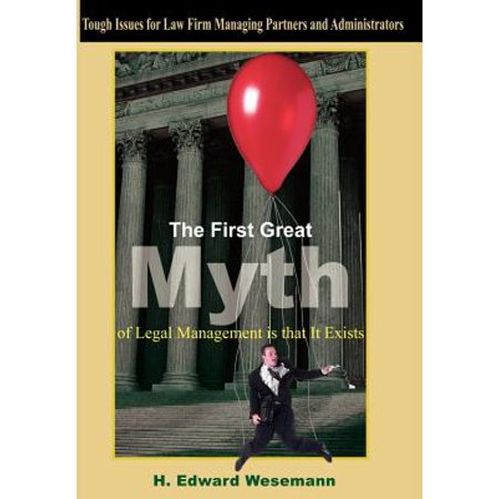 The First Great Myth of Legal Management Is That It Exists : Tough Issues for Law Firm Managing Partners and
