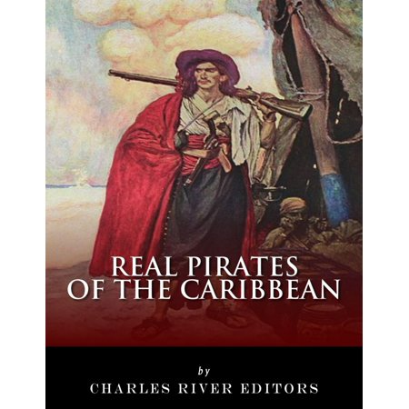 Real Pirates of the Caribbean: Blackbeard, Sir Francis Drake, Captain Morgan, Black Bart, Calico Jack, Anne Bonny, Mary Read, and Henry Every - eBook