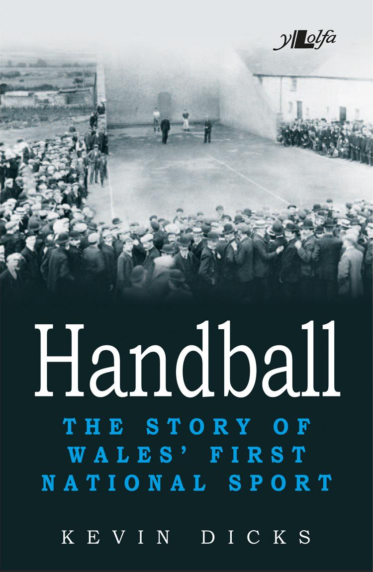 Handball : The Story of Wales' First National Sport by Lolfa