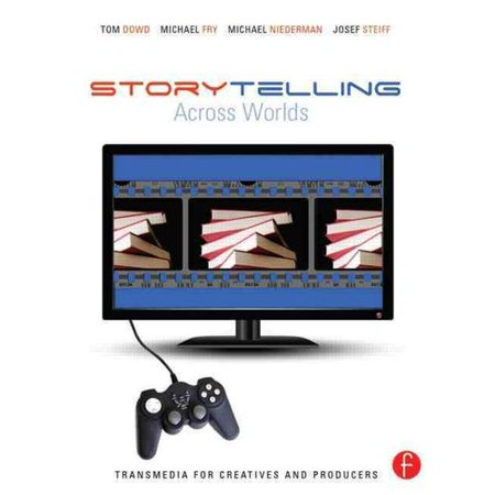 Storytelling Across Worlds: Transmedia for Creatives and Producers by