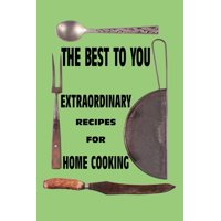 The Best to You : Extraordinary Recipes for Home Cooking