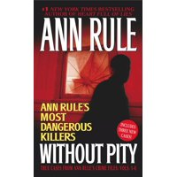 Without Pity : Ann Rule's Most Dangerous Killers
