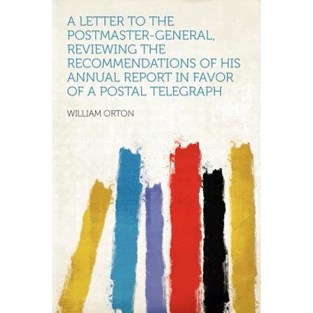 A Letter to the Postmaster-General, Reviewing the Recommendations of His Annual Report in Favor of a Postal