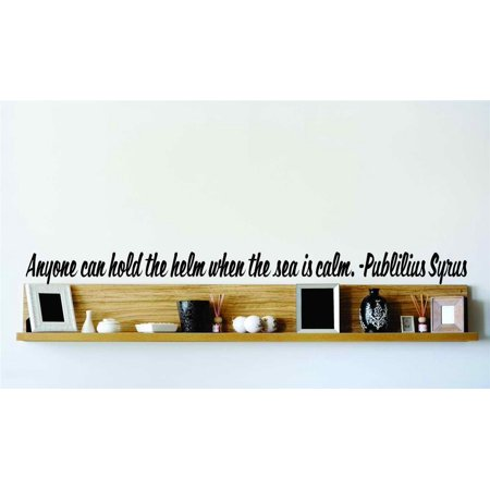 Anyone Can Hold The Helm When The Sea Is Calm. - Publilius Syrus decal 10x24