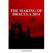 The Making Of Dracula 2014 Film - eBook