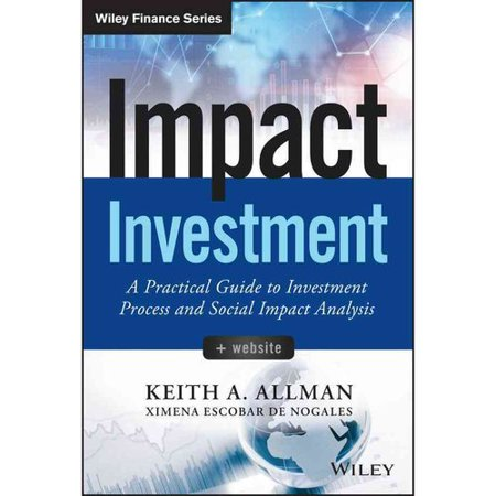 Impact Investment  A Practical Guide To Investment Process And Social Impact Analysis