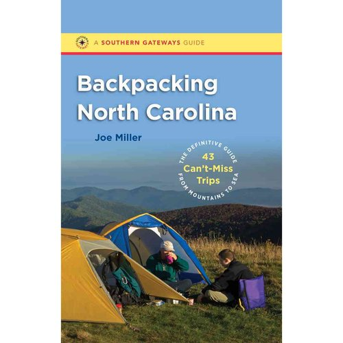 Backpacking North Carolina: The Definitive Guide to 43 Can't-Miss Trips from Mountains to Sea