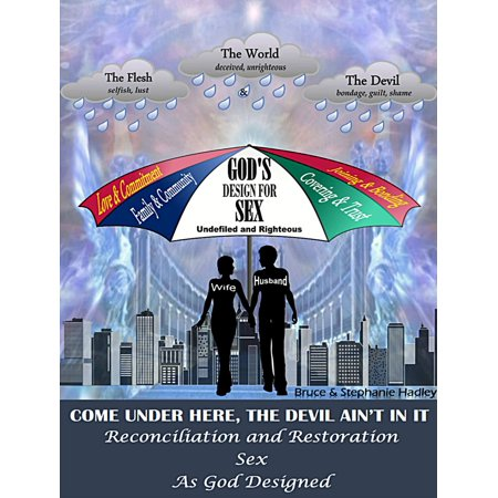 Come Under Here, The Devil Ain't In It: Reconciliation and Restoration: Sex As God Designed -