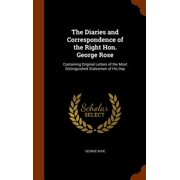 The Diaries and Correspondence of the Right Hon. George Rose : Containing Original Letters of the Most Distinguished Statesmen of His Day