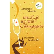 Die Luft ist wie Champagner - eBook