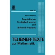 Teubner-Texte Zur Mathematik: Regularization for Applied Inverse and Ill-Posed Problems: A Numerical Approach (Paperback)