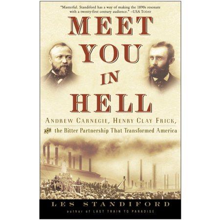 Meet You in Hell : Andrew Carnegie, Henry Clay Frick, and the Bitter Partnership That Changed
