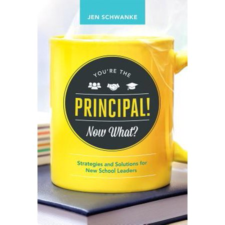 - You're the Principal! Now What? : Strategies and Solutions for New School Leaders