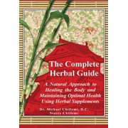 The Complete Guide : A Natural Approach to Healing the Body and Maintaining Optimal Health Using Herbal Supplements