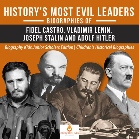 History's Most Evil Leaders : Biograpies of Fidel Castro, Vladimir Lenin, Joseph Stalin and Adolf Hitler | Biography Kids Junior Scholars Edition | Children's Historical Biographies -