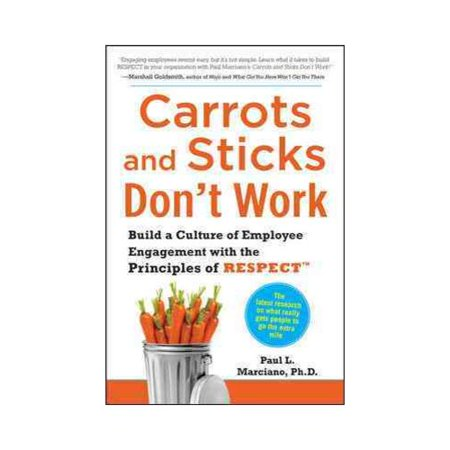 Carrots And Sticks Dont Work  Build A Culture Of Employee Engagement With The Principles Of Respect