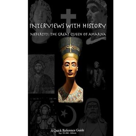 Interviews with History : Nefertiti: The Great Queen of Amarna