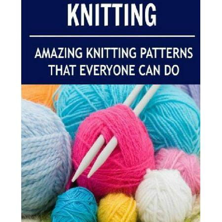 Knitting Amazing Knitting Patterns That Everyone Can Do Knitting