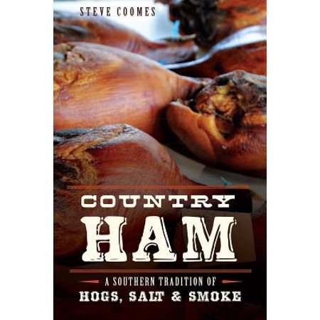 Country Ham: A Southern Tradition of Hogs, Salt &