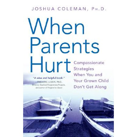When Parents Hurt : Compassionate Strategies When You and Your Grown Child Don't Get