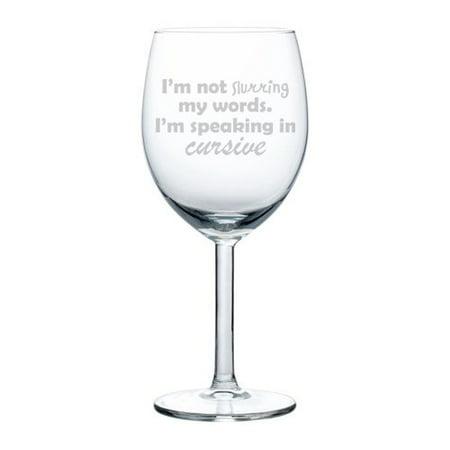 Wine Glass Goblet Funny I'm Not Slurring My Words I'm Speaking Cursive (10 oz) (10 Years Aged Wine)