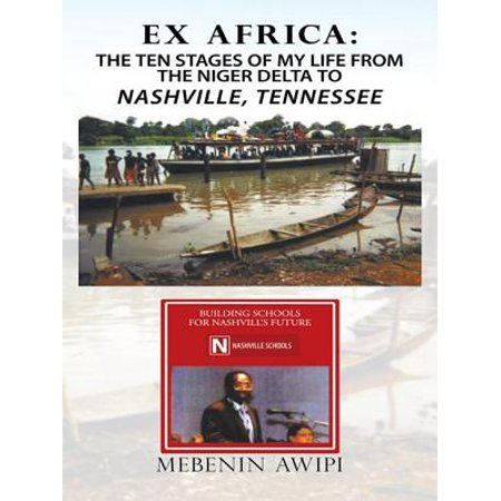 Ex Africa: the Ten Stages of My Life from the Niger Delta to Nashville, Tennessee -