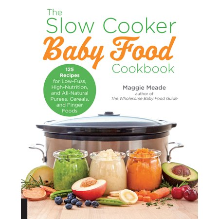 The Slow Cooker Baby Food Cookbook : 125 Recipes for Low-Fuss, High-Nutrition, and All-Natural Purees, Cereals, and Finger Foods](Best Finger Foods For Halloween)