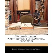 Walsh-Suzzallo Arithmetics : Fundamental Processes
