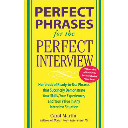 Perfect Phrases for the Perfect Interview : Hundreds of Ready-To-Use Phrases That Succinctly Demonstrate Your Skills, Your Experience and Your Value in Any Interview